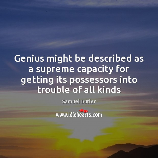 Genius might be described as a supreme capacity for getting its possessors Samuel Butler Picture Quote