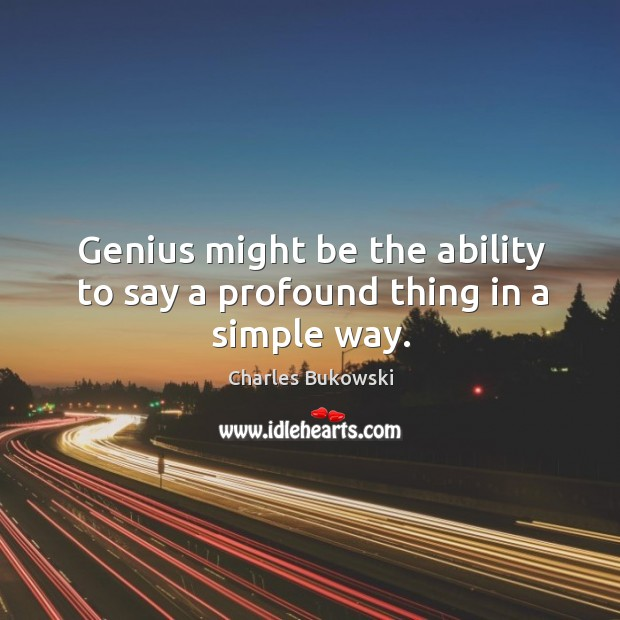 Image, Genius might be the ability to say a profound thing in a simple way.