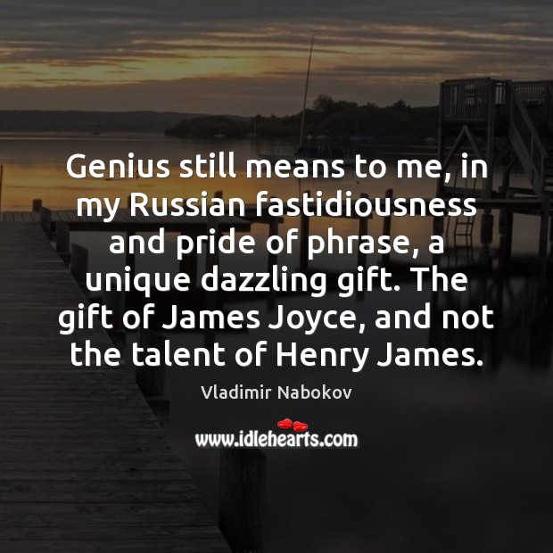 Genius still means to me, in my Russian fastidiousness and pride of Image