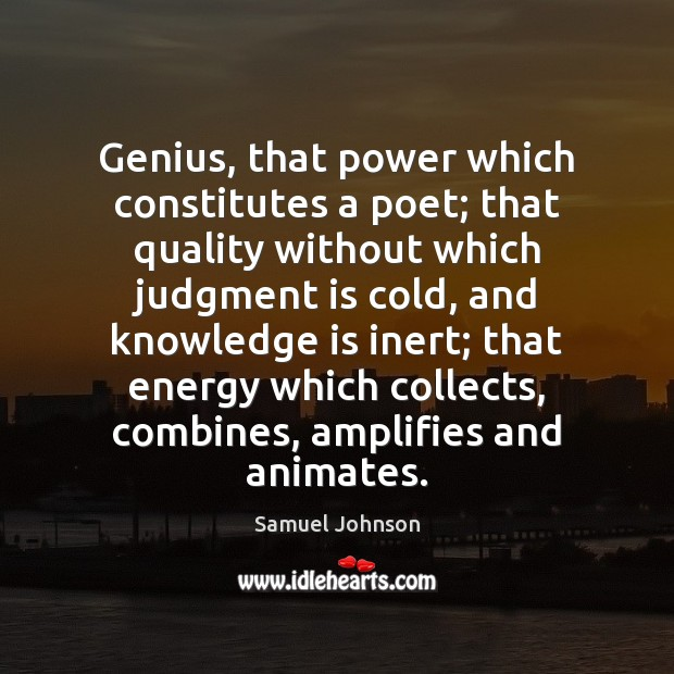 Genius, that power which constitutes a poet; that quality without which judgment Samuel Johnson Picture Quote