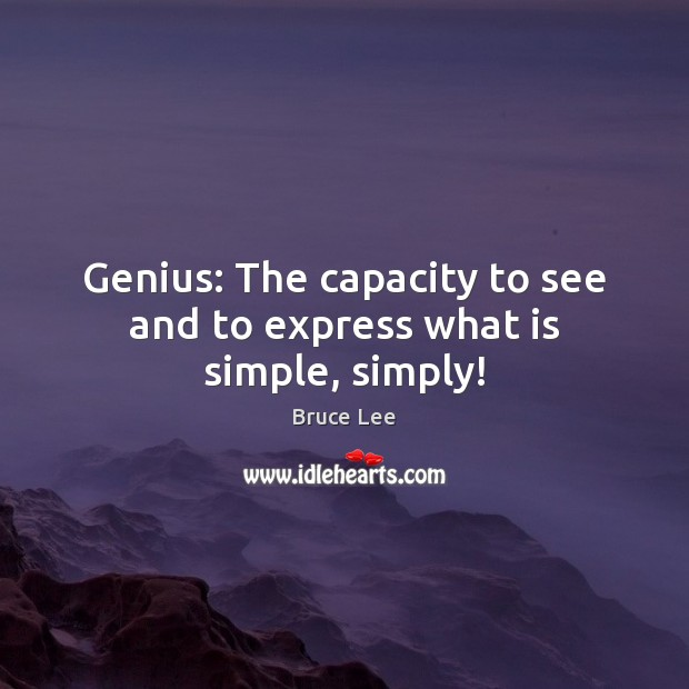 Genius: The capacity to see and to express what is simple, simply! Bruce Lee Picture Quote