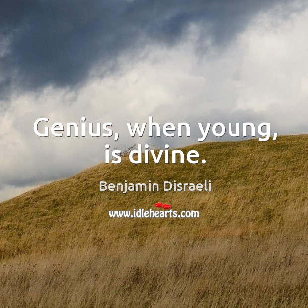 Genius, when young, is divine. Image