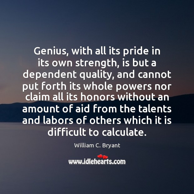 Genius, with all its pride in its own strength, is but a Image