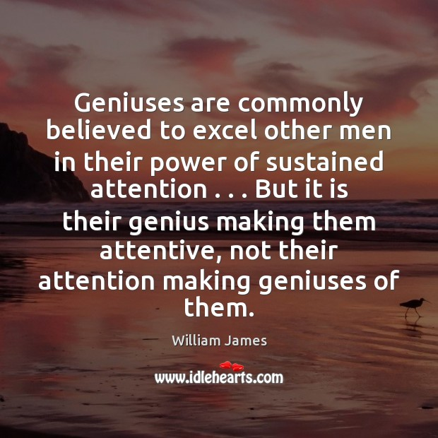 Geniuses are commonly believed to excel other men in their power of Image