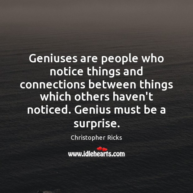 Geniuses are people who notice things and connections between things which others Image