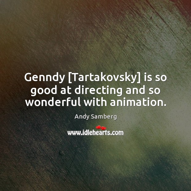 Genndy [Tartakovsky] is so good at directing and so wonderful with animation. Andy Samberg Picture Quote