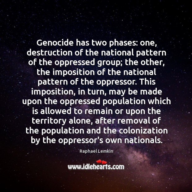 Image, Genocide has two phases: one, destruction of the national pattern of the