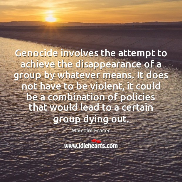 Genocide involves the attempt to achieve the disappearance of a group by Image