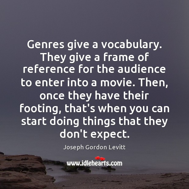 Genres give a vocabulary. They give a frame of reference for the Joseph Gordon Levitt Picture Quote