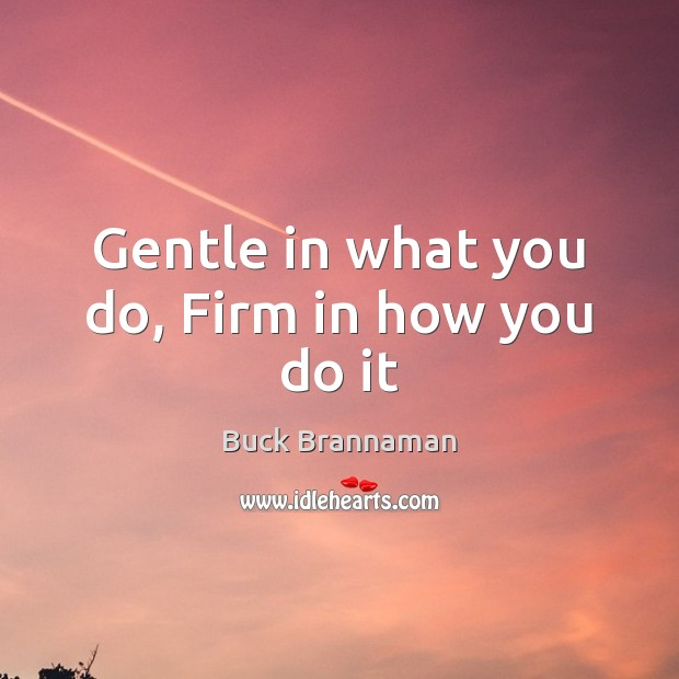 Image, Gentle in what you do, Firm in how you do it