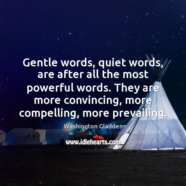 Gentle words, quiet words, are after all the most powerful words. They Image