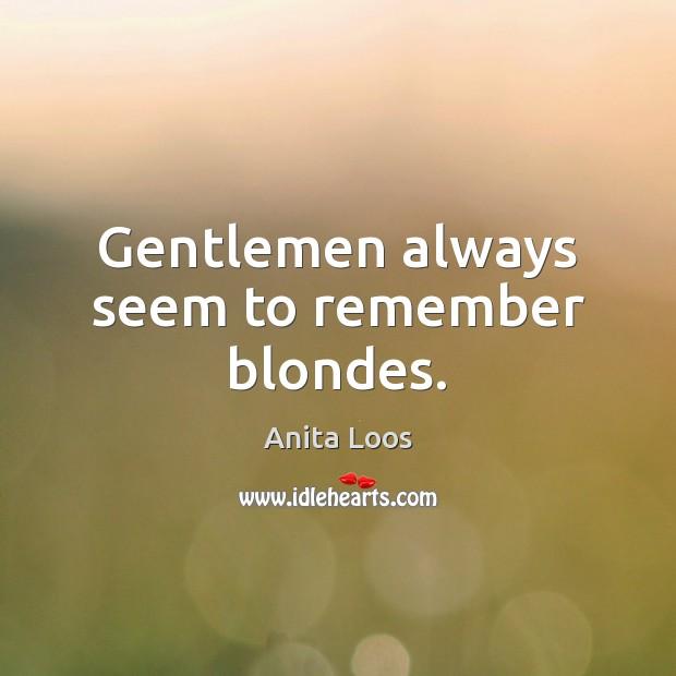 Gentlemen always seem to remember blondes. Image
