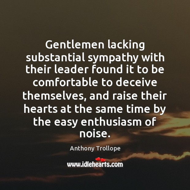 Gentlemen lacking substantial sympathy with their leader found it to be comfortable Anthony Trollope Picture Quote