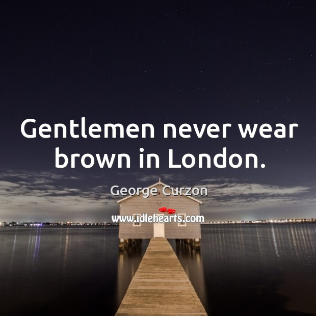 Gentlemen never wear brown in london. Image