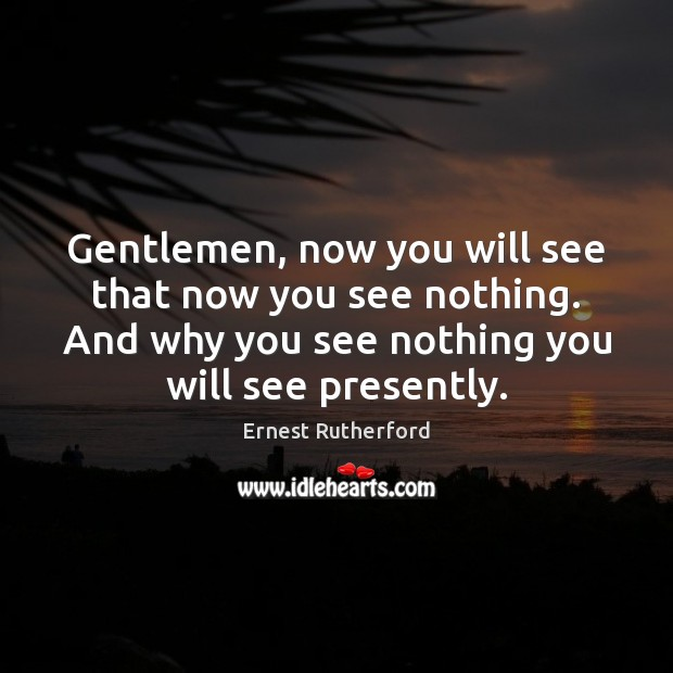 Image, Gentlemen, now you will see that now you see nothing. And why