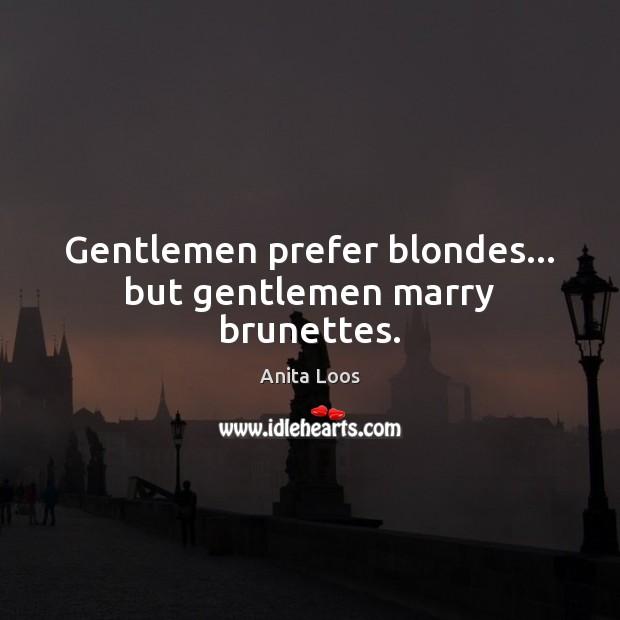 Gentlemen prefer blondes… but gentlemen marry brunettes. Image