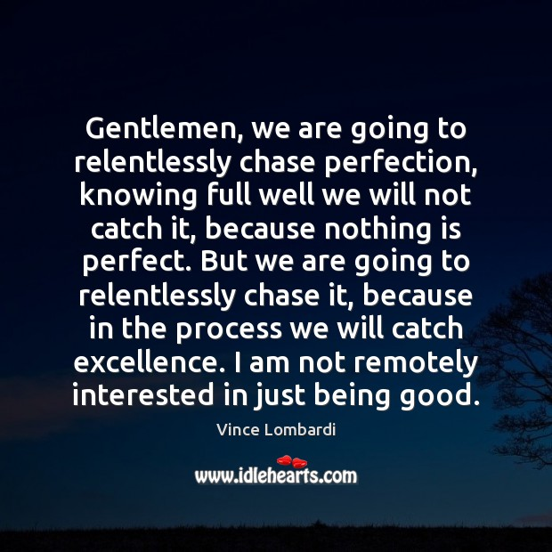Gentlemen, we are going to relentlessly chase perfection, knowing full well we Vince Lombardi Picture Quote