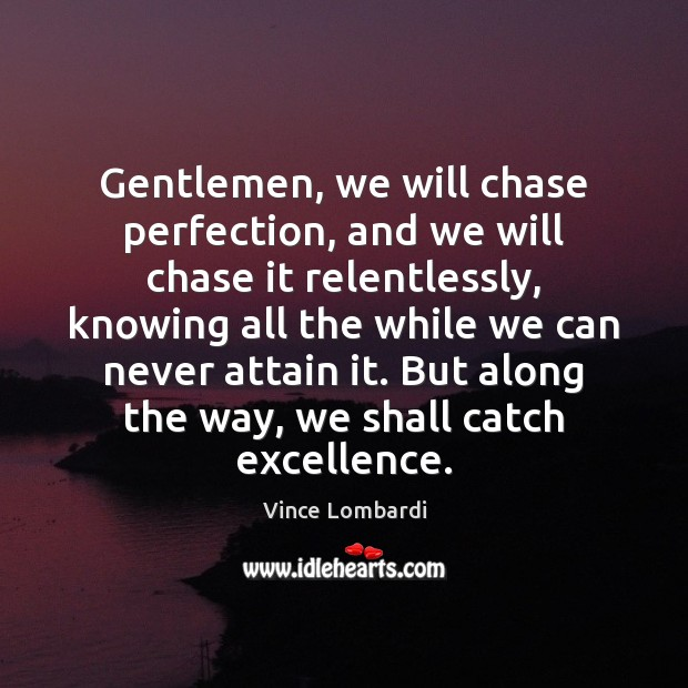 Image, Gentlemen, we will chase perfection, and we will chase it relentlessly, knowing