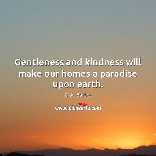 Image, Gentleness and kindness will make our homes a paradise upon earth.