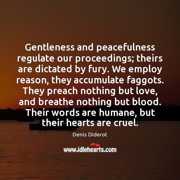 Gentleness and peacefulness regulate our proceedings; theirs are dictated by fury. We Image