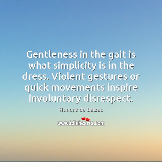 Image, Gentleness in the gait is what simplicity is in the dress. Violent