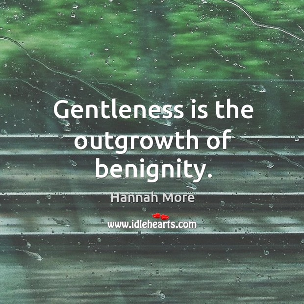 Gentleness is the outgrowth of benignity. Image