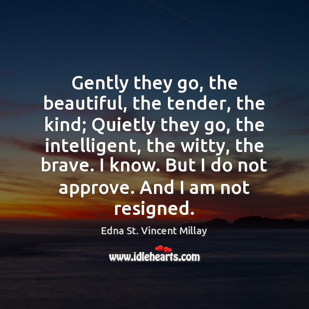 Gently they go, the beautiful, the tender, the kind; Quietly they go, Image
