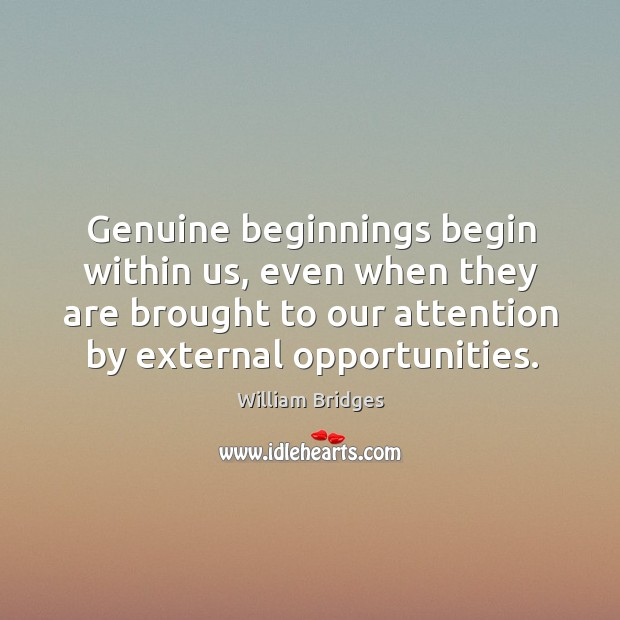 Image, Genuine beginnings begin within us, even when they are brought to our attention by external opportunities.