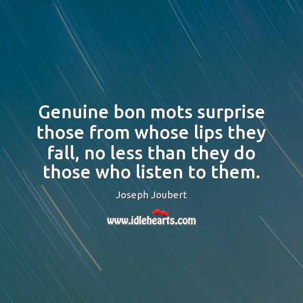 Genuine bon mots surprise those from whose lips they fall, no less Image