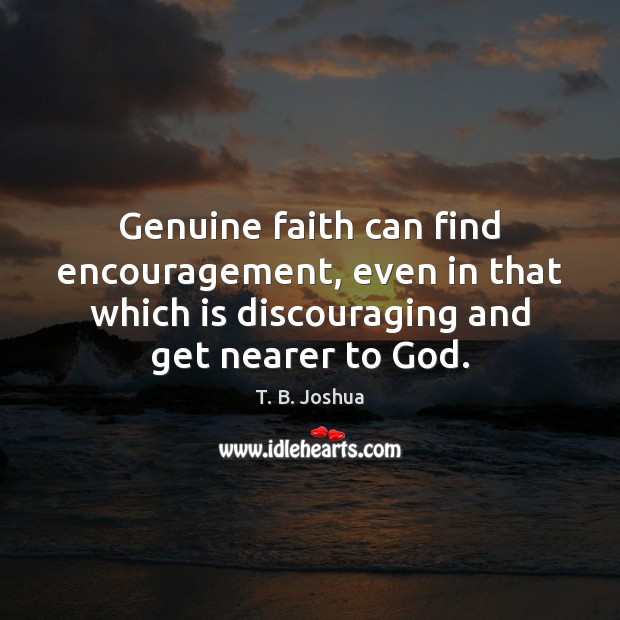 Genuine faith can find encouragement, even in that which is discouraging and Image