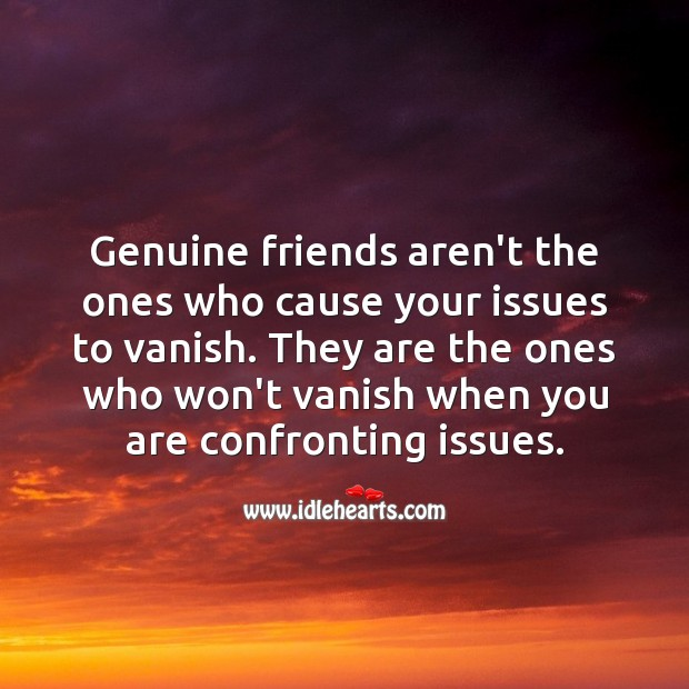 Genuine friends aren't the ones who cause your issues to vanish Friendship Quotes Image