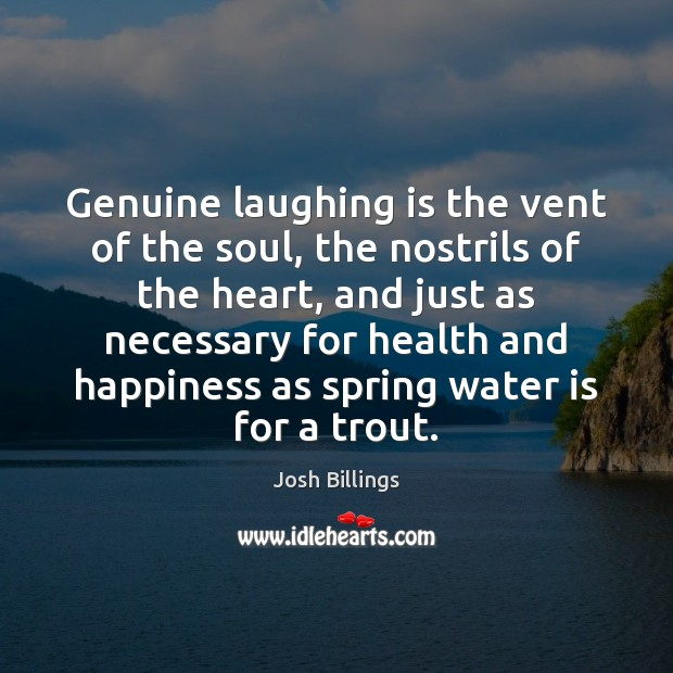 Genuine laughing is the vent of the soul, the nostrils of the Image