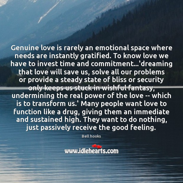 Genuine love is rarely an emotional space where needs are instantly gratified. Dreaming Quotes Image