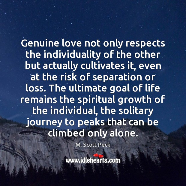 Genuine love not only respects the individuality of the other but actually Image