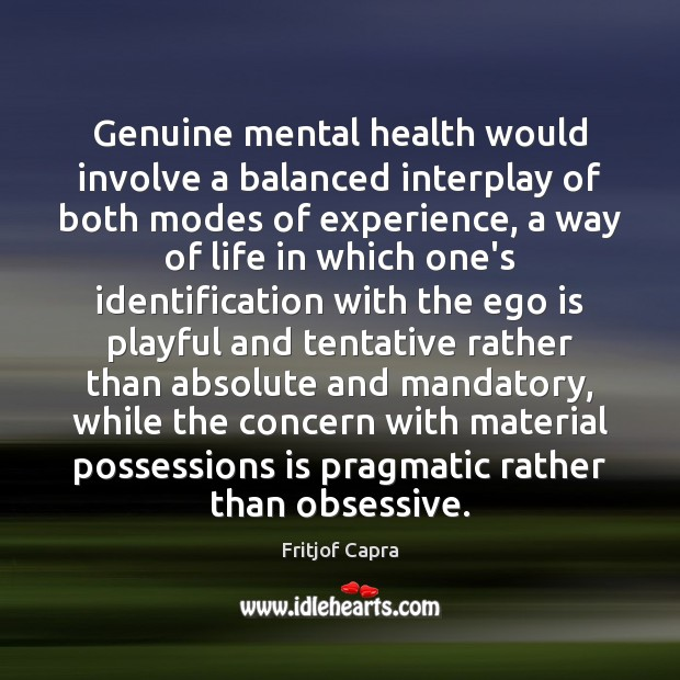 Genuine mental health would involve a balanced interplay of both modes of Ego Quotes Image