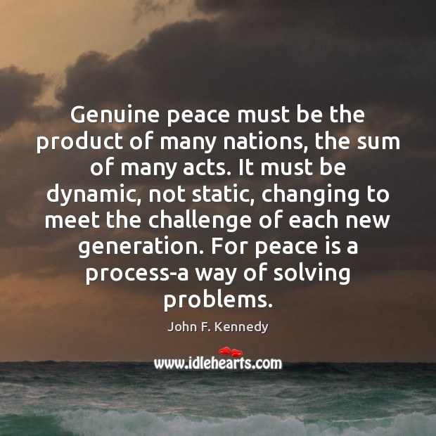 Image, Genuine peace must be the product of many nations, the sum of