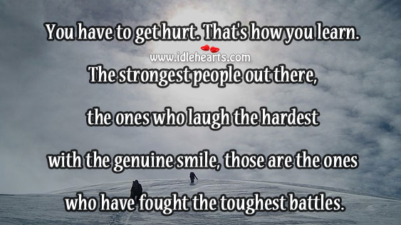 The Strongest People Are The Ones Who Have Fought The Toughest Battles.