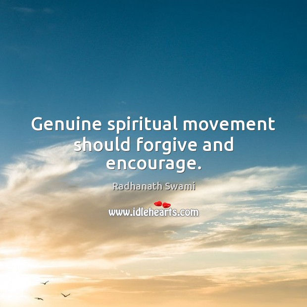 Genuine spiritual movement should forgive and encourage. Radhanath Swami Picture Quote