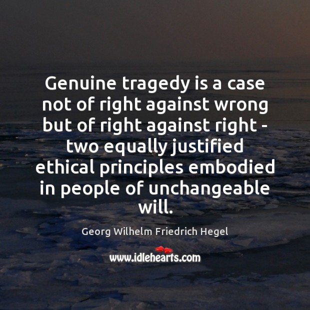 Genuine tragedy is a case not of right against wrong but of Georg Wilhelm Friedrich Hegel Picture Quote