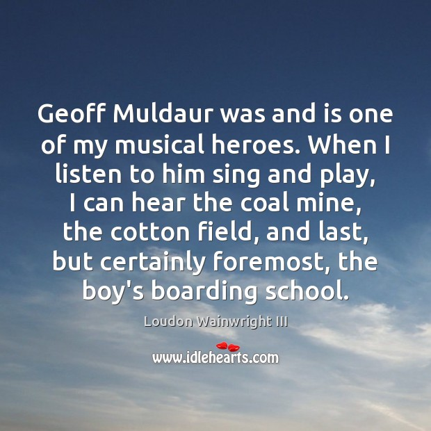 Geoff Muldaur was and is one of my musical heroes. When I Loudon Wainwright III Picture Quote