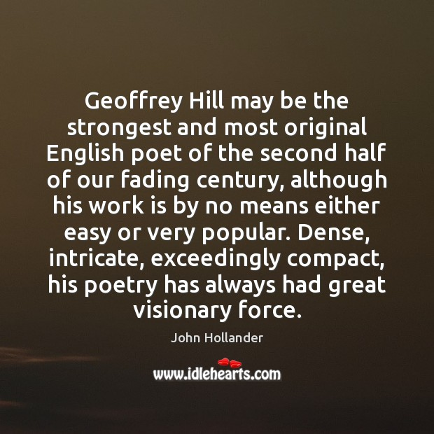 Geoffrey Hill may be the strongest and most original English poet of Work Quotes Image