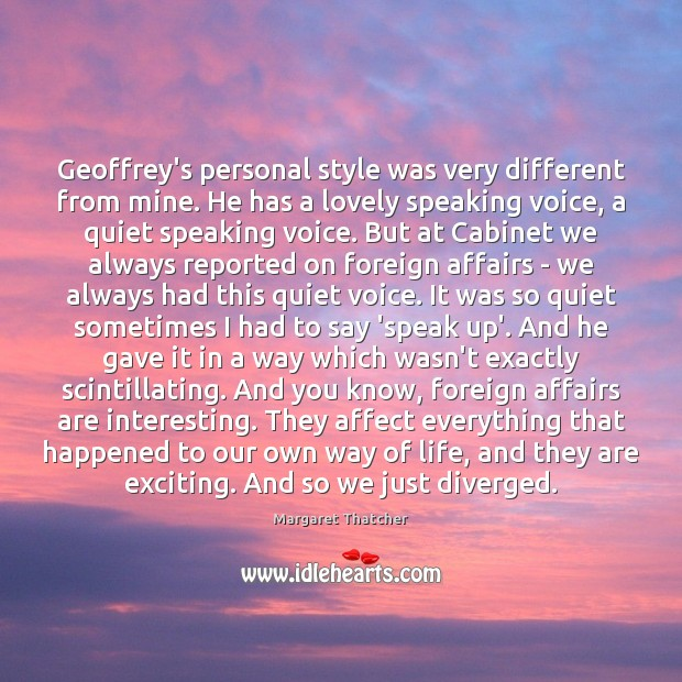 Geoffrey's personal style was very different from mine. He has a lovely Margaret Thatcher Picture Quote