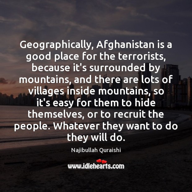 Image, Geographically, Afghanistan is a good place for the terrorists, because it's surrounded