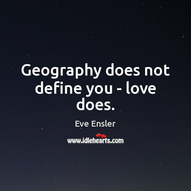 Image, Geography does not define you – love does.