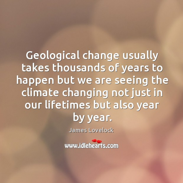 Geological change usually takes thousands of years Image
