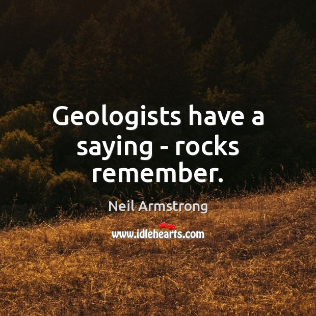 Image, Geologists have a saying – rocks remember.