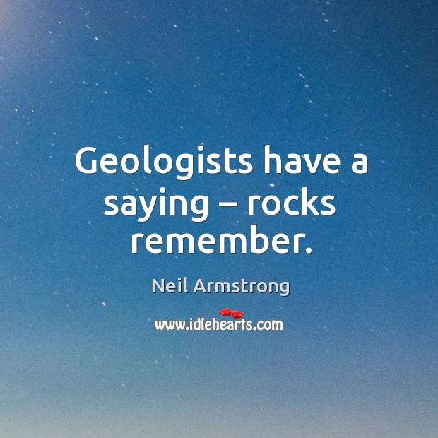 Geologists have a saying – rocks remember. Image