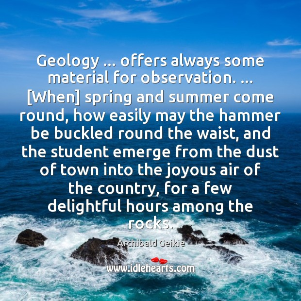 Geology … offers always some material for observation. … [When] spring and summer come Image