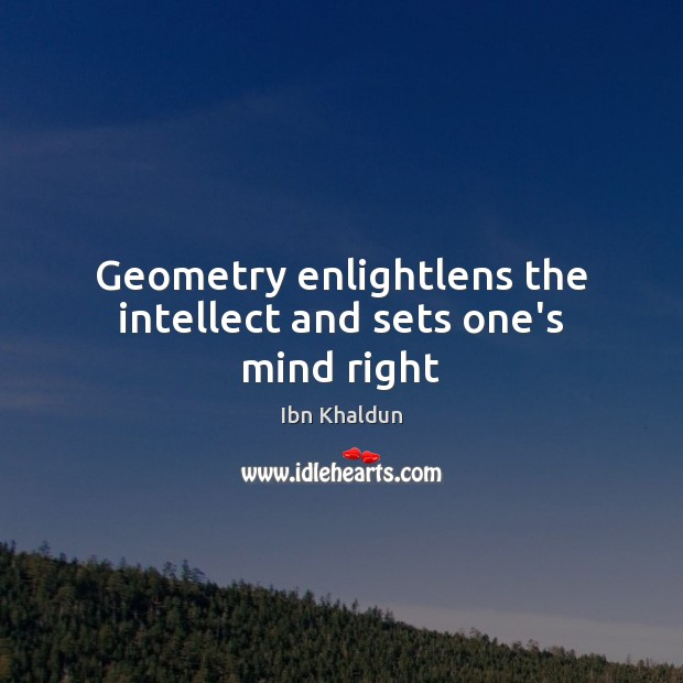 Geometry enlightlens the intellect and sets one's mind right Image