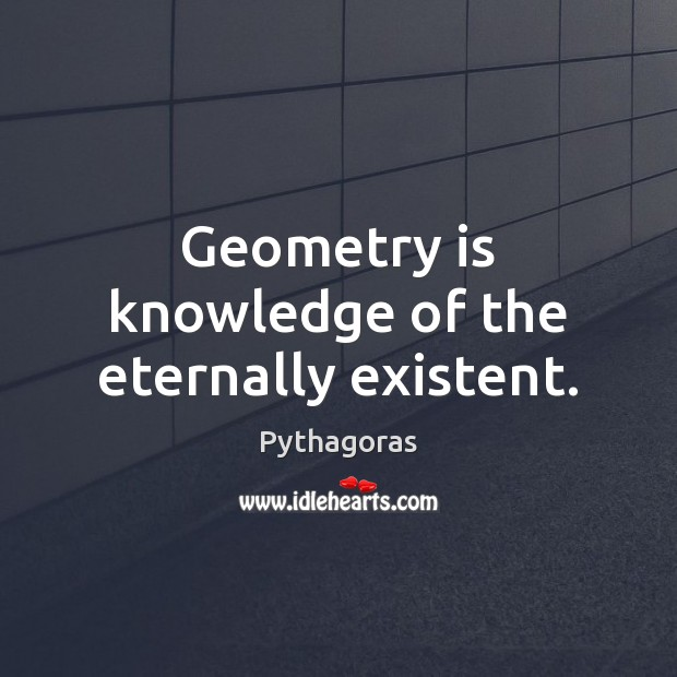 Image, Geometry is knowledge of the eternally existent.